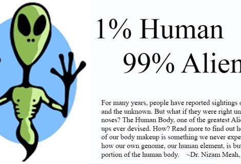 One Percent Human, Ninety Nine Percent Alien!